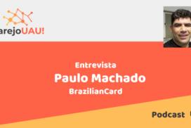 VUAU#004 – Entrevista ao Paulo Machado da BrazilianCard