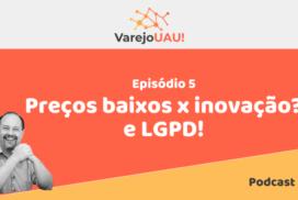 VUAU#005 – Preços baixo x Inovação? e LGPD