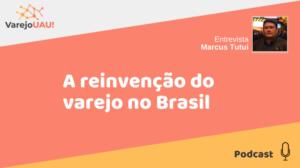 VUAU#015 – A reinvenção do varejo no Brasil