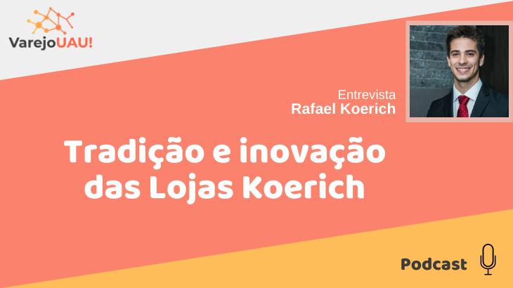 VUAU#016 – Tradição e inovação das Lojas Koerich